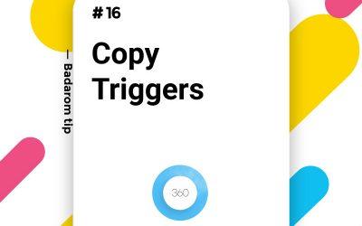 Tip #16 – Copy Triggers